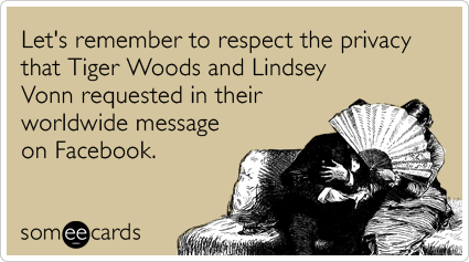 Let's remember to respect the privacy that Tiger Woods and Lindsey Vonn requested in their worldwide message on Facebook.