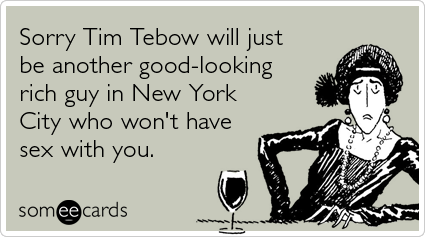 Sorry Tim Tebow will just be another good-looking rich guy in New York City who won't have sex with you