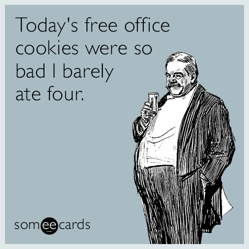 Today's free office cookies were so bad I barely ate four.