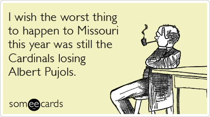 I wish the worst thing to happen to Missouri this year was still the Cardinals losing Albert Pujols.