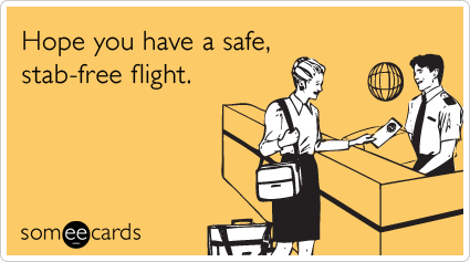 Hope you have a safe, stab-free flight.