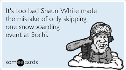 It's too bad Shaun White made the mistake of only skipping one snowboarding event at Sochi.