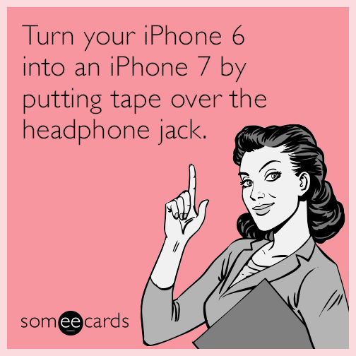 Turn your iPhone 6 into an iPhone 7 by putting tape over the headphone jack.