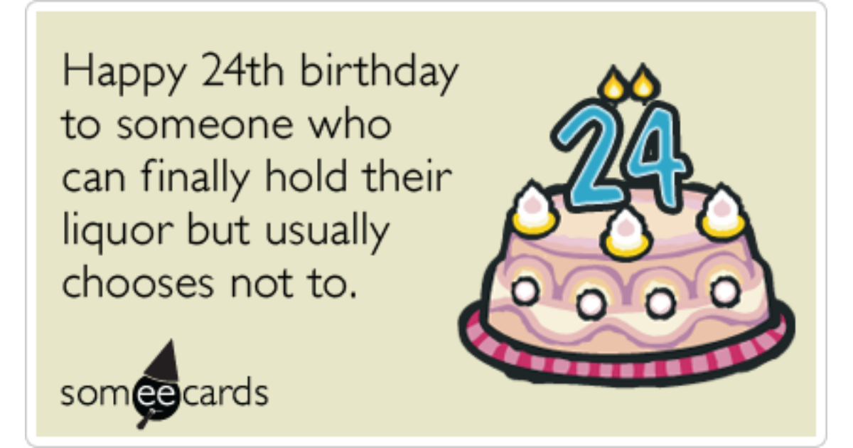 Birthday Age Twenty Four Liquor Drink Funny Ecard Birthday Ecard