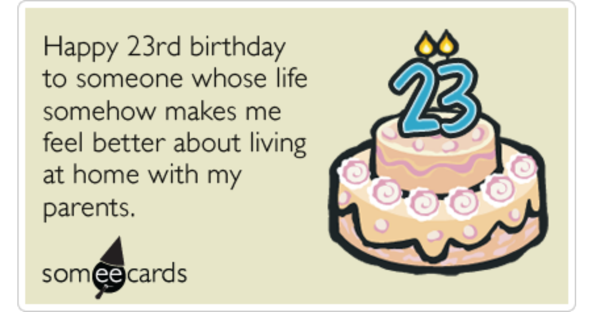 Twenty Three Birthay Parents Living At Home Funny Ecard – 23 Birthday Cards