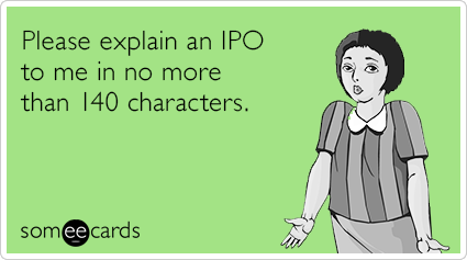 Please explain an IPO to me in no more than 140 characters.