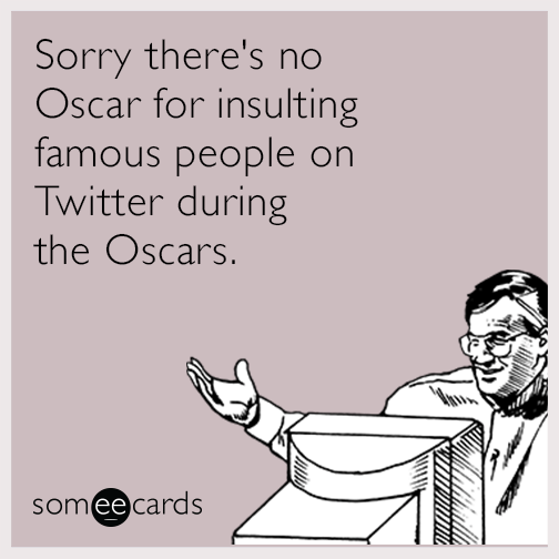Sorry there's no Oscar for insulting famous people on Twitter during the Oscars