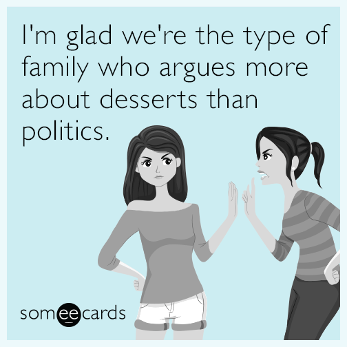 I'm glad we're the type of family who argues more about desserts than politics.