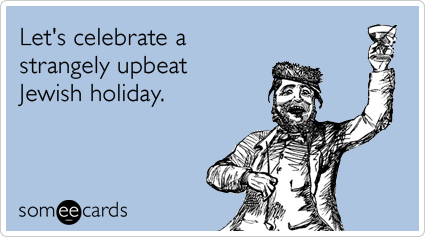 Let's celebrate a strangely upbeat Jewish holiday.