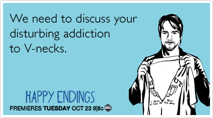 We need to discuss your disturbing addiction to V-necks.
