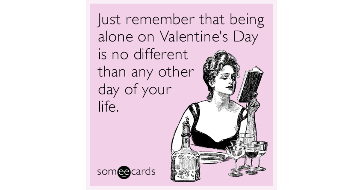 Funny Someecards : Just remember that being alone on valentine's day is no different