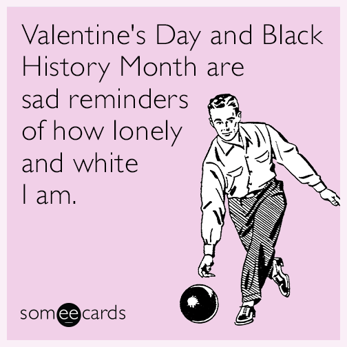 Valentines Day And Black History Month Are Sad Reminders Of How – E Card Valentine