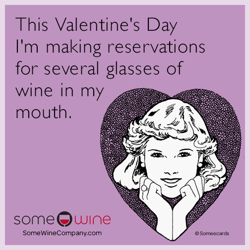 This Valentine's Day I'm making reservations for several glasses of wine in my mouth.