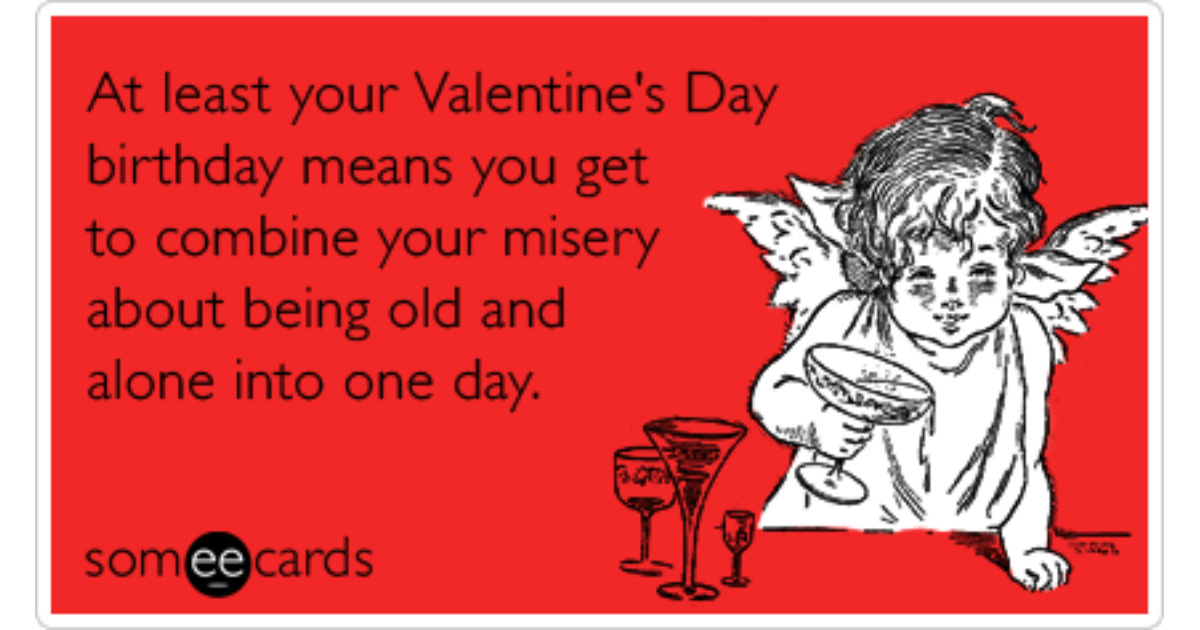 Valentines Day Birthday Single Alone Funny Ecard Birthday Ecard