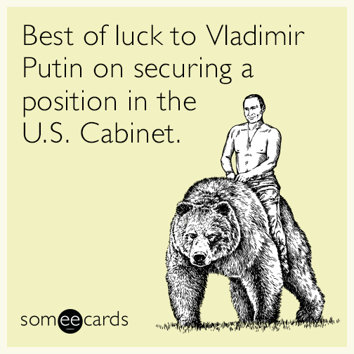 Best of luck to Vladimir Putin on securing a position in the U.S. Cabinet.