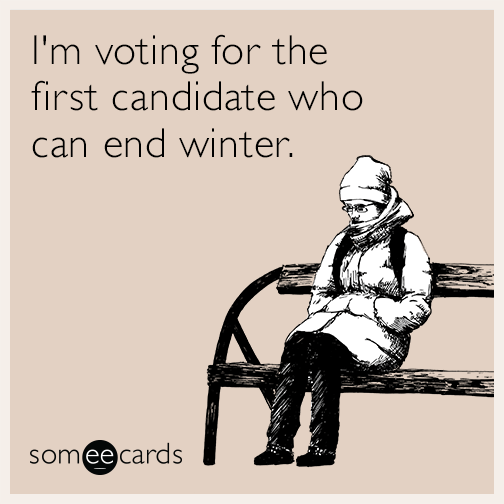 I'm voting for the first candidate who can end winter.