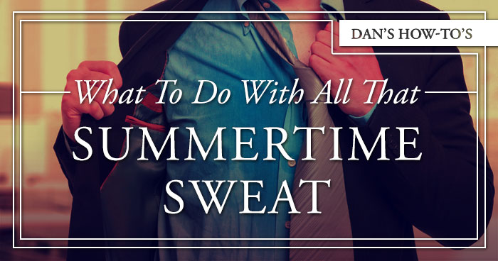 What to do with all that summertime sweat.