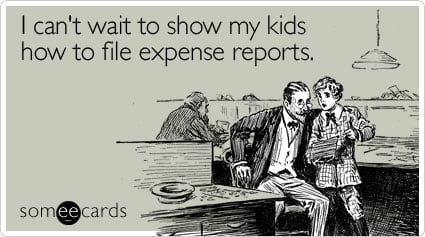 I can't wait to show my kids how to file expense reports | Take Kids on change request meme, billing report meme, bank report meme, report someone meme, time off request meme, address book meme, time sheets meme, i-9 meme, timeclock meme, year-end accounting meme, where's your timesheet meme, entropy meme, finance accounting meme, standard meme, expense reports for dummies, financial report meme, receipt meme, flight plan meme, business report meme, error report meme,