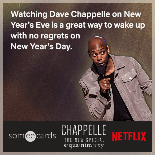 Watching Dave Chappelle on New Year's Eve is a great way to wake up with no regrets on New Year's Day.