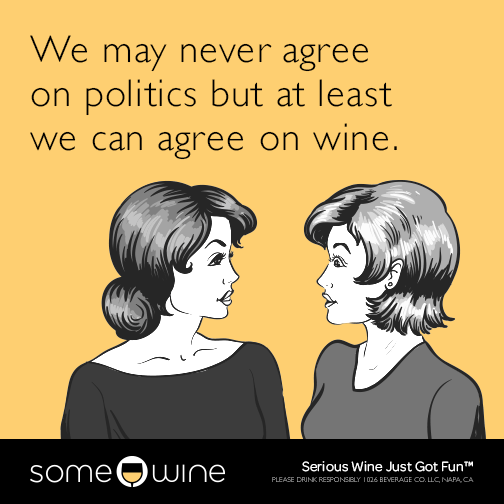 We may never agree on politics but at least we can agree on wine.
