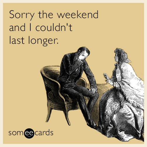 Sorry the weekend and I couldn't last longer.