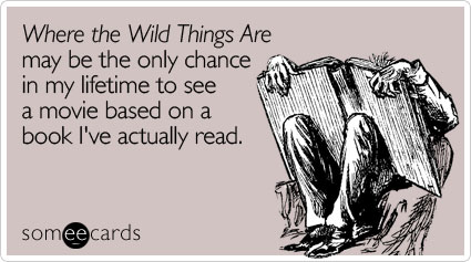 Where the Wild Things Are may be the only chance in my lifetime to see a movie based on a book I've actually read