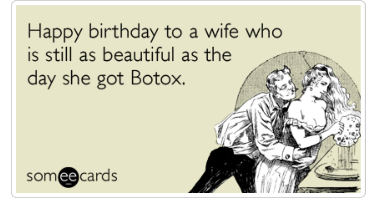 Wife Beautiful Aging Botox Funny Ecard – E Birthday Cards for Wife