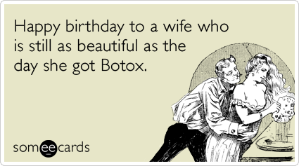 Happy Birthday To A Wife Who Is Still As Beautiful The Day She Got Botox Random Card