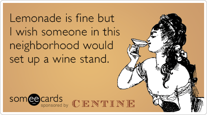 Lemonade is fine but I wish someone in this neighborhood would set up a wine stand.