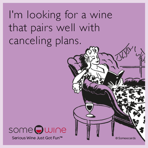 I'm looking for a wine that pairs well with canceling plans.