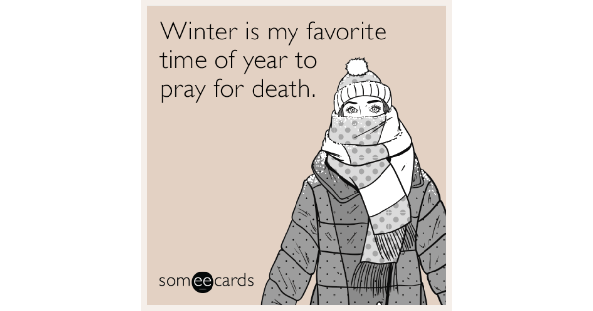Winter Is My Favorite Time Of Year To Pray For Death.
