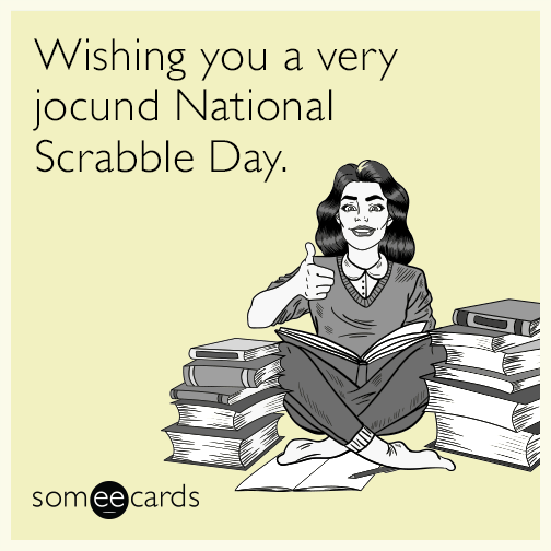 Wishing you a very jocund National Scrabble Day.