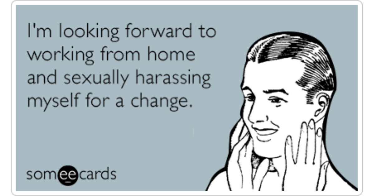Work From Home Sexually Harass Funny Ecard Workplace Ecard