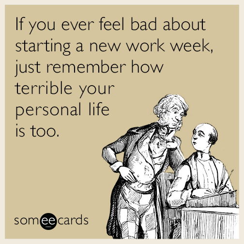 If you ever feel bad about starting a new work week, just remember how terrible your personal life is too