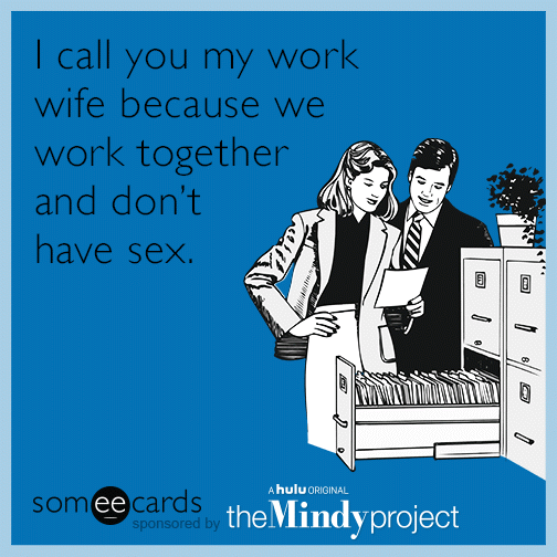 I call you my work wife because we work together and don't have sex.