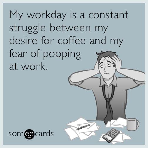 https://cdn.someecards.com/someecards/filestorage/workday-coffee-poop-funny-ecard-1Rg.png