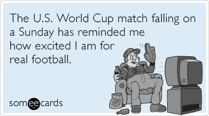 The U.S. World Cup match falling on a Sunday has reminded me how excited I am for real football.