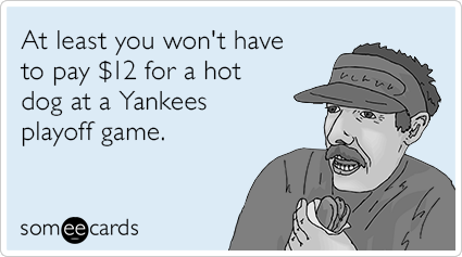 At least you won't have to pay $12 for a hot dog at a Yankees playoff game.