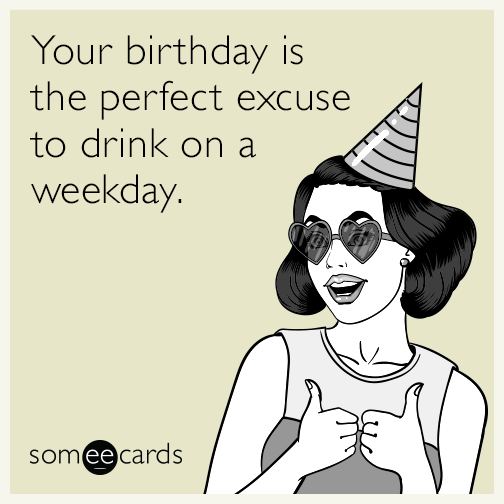 Funny birthday memes ecards someecards your birthday is the perfect excuse to drink on a weekday bookmarktalkfo Image collections