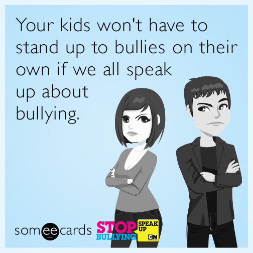 Your kids won't have to stand up to bullies on their own if we all speak up about bullying
