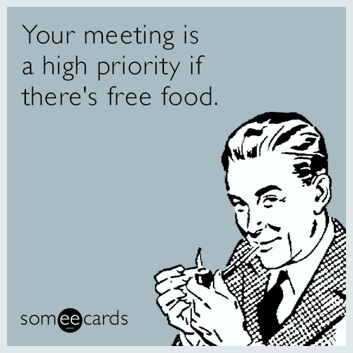 Your meeting is a high priority if there's free food
