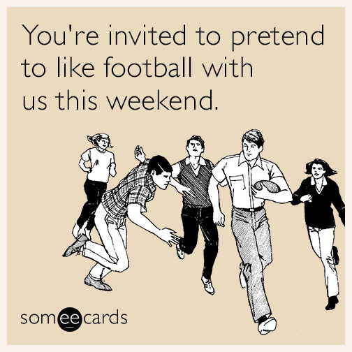 You're invited to pretend to like football with us this weekend.