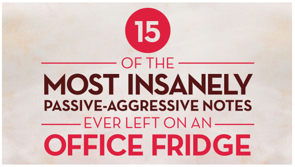 15 Of The Most Insanely Passive-Aggressive Notes Ever Left On An Office Fridge