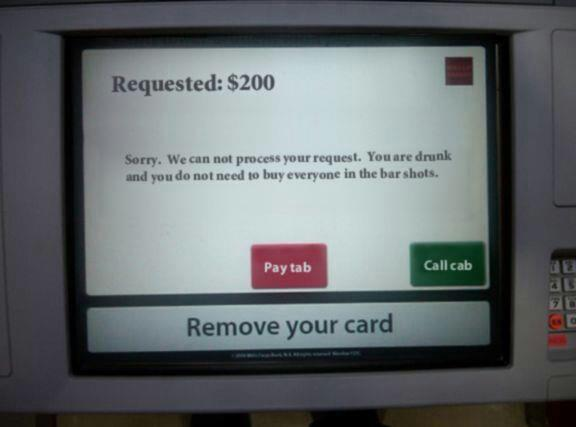 If ATM machines were honest about your drinking problem.
