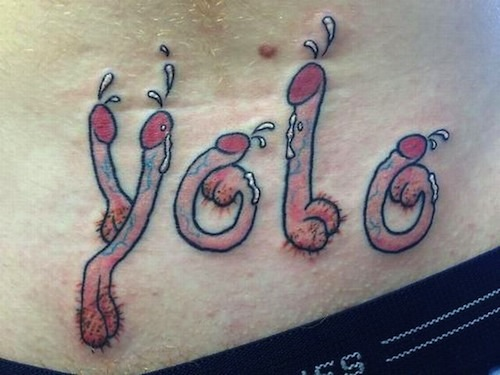 How to combine genitalia and an overused catchphrase to make the best worst tattoo in history.
