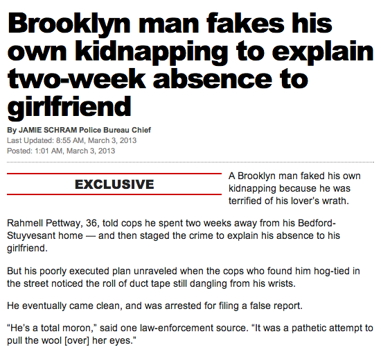 A guy got scared of being chewed out by his angry girlfriend. So he faked his own kidnapping.