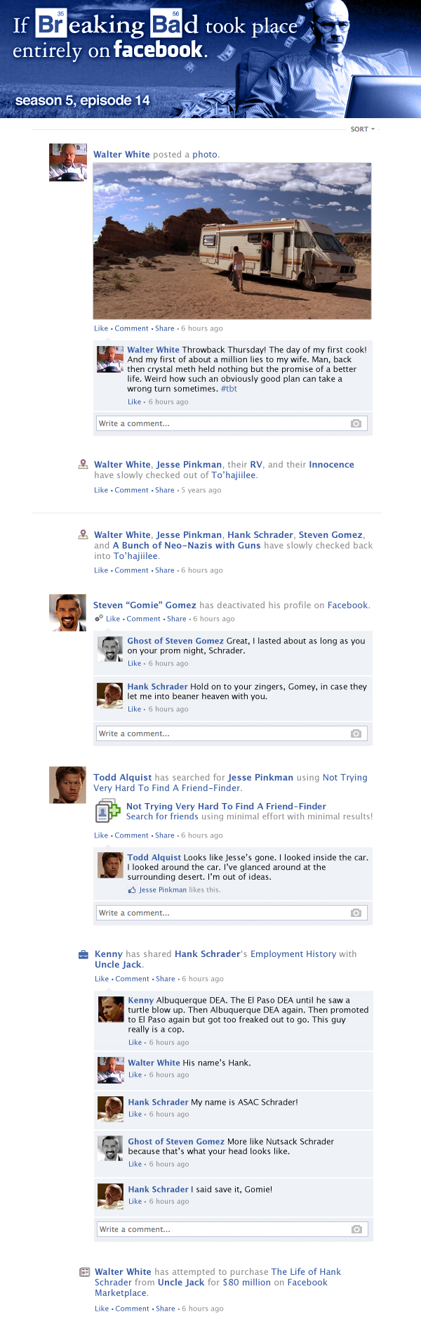 If Breaking Bad took place entirely on Facebook - Season 5, Episode 14.