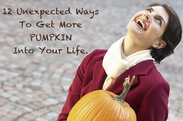12 unexpected ways to incorporate more pumpkin into your everyday life.