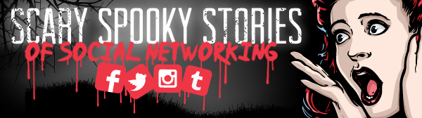 "Scary Spooky Stories of Social Networking: ""The likes are coming from inside the house!"""