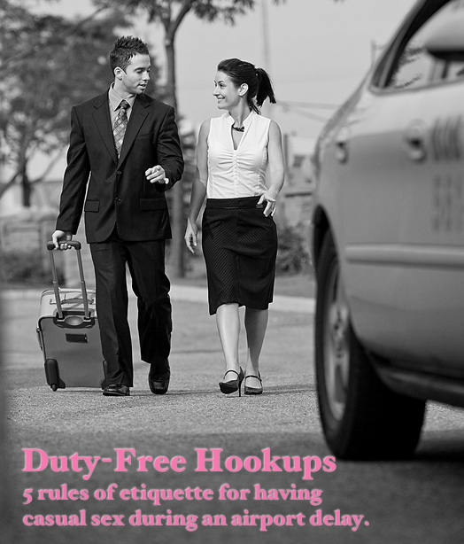 Duty Free Hookups - 5 rules of etiquette for having casual sex during an airport delay.